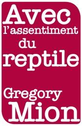 gregory-mion-avec-l-assentiment-du-reptile